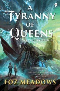 A Tyranny of Queens by Foz Meadows