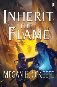 Inherit the Flame by Megan E O'Keefe