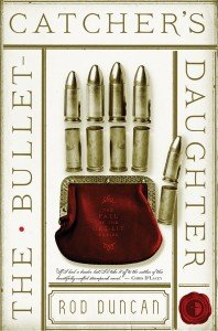 The Bullet Catcher's Daughter by Rod Duncan