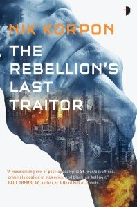 The Rebellion's Last Traitor by Nik Korpon
